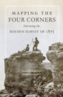 Mapping the Four Corners : Narrating the Hayden Survey of 1875 - Book