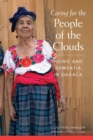 Caring for the People of the Clouds : Aging and Dementia in Oaxaca - Book