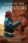 Viewing the Ancestors : Perceptions of the Anaasazi, Mokwic, and Hisatsinom - Book