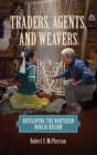 Traders, Agents, and Weavers : Developing the Northern Navajo Region - Book