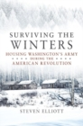 Surviving the Winters : Housing Washington's Army during the American Revolution - Book