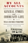 By All Accounts : General Stores and Community Life in Texas and Indian Territory - Book