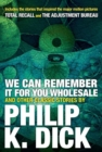 We Can Remember It For You Wholesale And Other Stories - Book