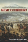 Gateway to the Confederacy : New Perspectives on the Chickamauga and Chattanooga Campaigns, 1862-1863 - Book