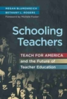 Schooling Teachers : Teach For America and the Future of Teacher Education - Book