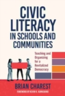 Teaching Civic Literacy in Schools : Reviving Democracy and Revitalizing Communities - Book