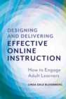 Designing and Delivering Effective Online Instruction : How to Engage Adult Learners - Book