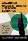 Advancing Racial Literacies in Teacher Education : Activism for Equity in Digital Spaces - Book