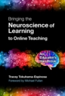 Bringing the Neuroscience of Learning to Online Teaching : An Educator's Handbook - Book