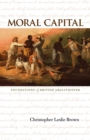 Moral Capital : Foundations of British Abolitionism - eBook