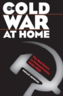 The Cold War at Home : The Red Scare in Pennsylvania, 1945-1960 - Book