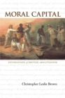 Moral Capital : Foundations of British Abolitionism - Book
