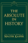 The Absolute in History : The Philosophy and Theology of History in Schelling's Late Philosophy - Book