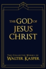 The God of Jesus Christ : The Collected Works of Walter Kasper - Book