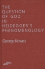 The Question of God in Heidegger's Phenomenology - Book