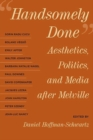 Handsomely Done : Aesthetics, Politics, and Media after Melville - Book
