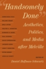 Handsomely Done : Aesthetics, Politics, and Media after Melville - eBook