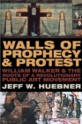 Walls of Prophecy and Protest : William Walker and the Roots of a Revolutionary Public Art Movement - Book