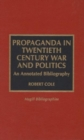 Propaganda in Twentieth Century War and Politics : An Annotated Bibliography - Book