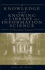 Knowledge and Knowing in Library and Information Science : A Philosophical Framework - Book