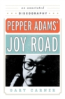 Pepper Adams' Joy Road : An Annotated Discography - Book