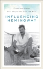 Influencing Hemingway : People and Places That Shaped His Life and Work - eBook