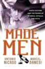 Made Men : Mafia Culture and the Power of Symbols, Rituals, and Myth - Book