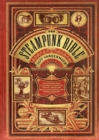 Steampunk Bible : An Illustrated Guide to the World of Imaginary Airships, Corsets and Goggles, Mad Scientists, and Strange Literature - Book