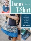 Jeans and a T-Shirt : Fun and Fabulous Upcycling Projects for Denim and More - Book
