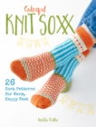 Colorful Knit Soxx : 26 Sock Patterns for Warm, Happy Feet - Book