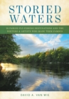 Storied Waters : 35 Fabled Fly-Fishing Destinations and the Writers & Artists Who Made Them Famous - Book