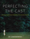 Perfecting the Cast : Adapting Casting Principles for Any Fly-Fishing Situation - eBook