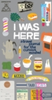 I Was Here : A Travel Journal for the Curious Minded - Book