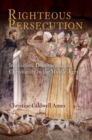 Righteous Persecution : Inquisition, Dominicans, and Christianity in the Middle Ages - eBook