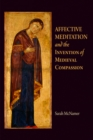 Affective Meditation and the Invention of Medieval Compassion - eBook