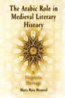 The Arabic Role in Medieval Literary History : A Forgotten Heritage - Book