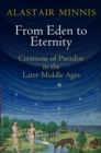 From Eden to Eternity : Creations of Paradise in the Later Middle Ages - Book