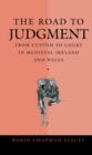 The Road to Judgment : From Custom to Court in Medieval Ireland and Wales - Book