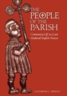The People of the Parish : Community Life in a Late Medieval English Diocese - Book