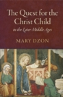 The Quest for the Christ Child in the Later Middle Ages - Book