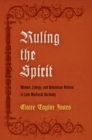 Ruling the Spirit : Women, Liturgy, and Dominican Reform in Late Medieval Germany - Book