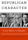 Republican Character : From Nixon to Reagan - Book