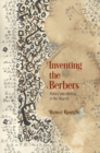Inventing the Berbers : History and Ideology in the Maghrib - Book