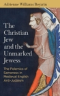 The Christian Jew and the Unmarked Jewess : The Polemics of Sameness in Medieval English Anti-Judaism - Book