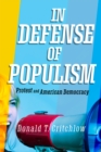 In Defense of Populism : Protest and American Democracy - Book