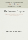 The Layman's Progress : Religious and Political Experience in Colonial Pennsylvania, 1740-1770 - Book