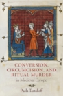 Conversion, Circumcision, and Ritual Murder in Medieval Europe - eBook