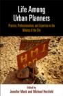 Life Among Urban Planners : Practice, Professionalism, and Expertise in the Making of the City - eBook