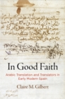In Good Faith : Arabic Translation and Translators in Early Modern Spain - eBook