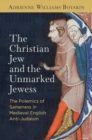 The Christian Jew and the Unmarked Jewess : The Polemics of Sameness in Medieval English Anti-Judaism - eBook